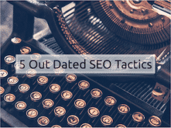 Out Dated SEO Tactics - SEO Houston