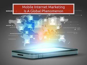 Mobile Internet Marketing The Global Phenomenon