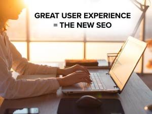 Great User Experience = The New SEO