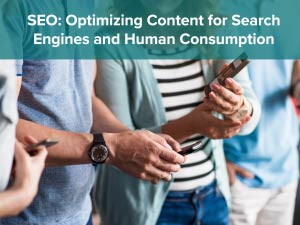 SEO: Optimizing Content for Search Engines and Human Consumption
