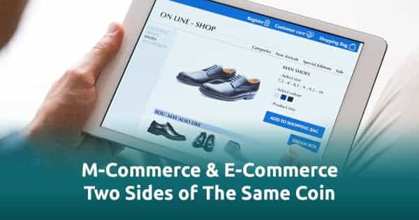 M-Commerce and E-Commerce – Two Sides of The Same Coin